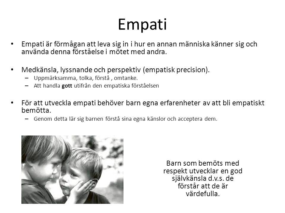 Empati Empati är förmågan att leva sig in i hur en annan människa känner sig och använda denna förståelse i mötet med andra.