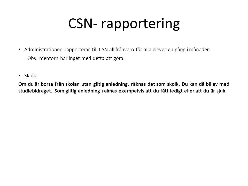 CSN- rapportering Administrationen rapporterar till CSN all frånvaro för alla elever en gång i månaden. - Obs! mentorn har inget med detta att göra. S