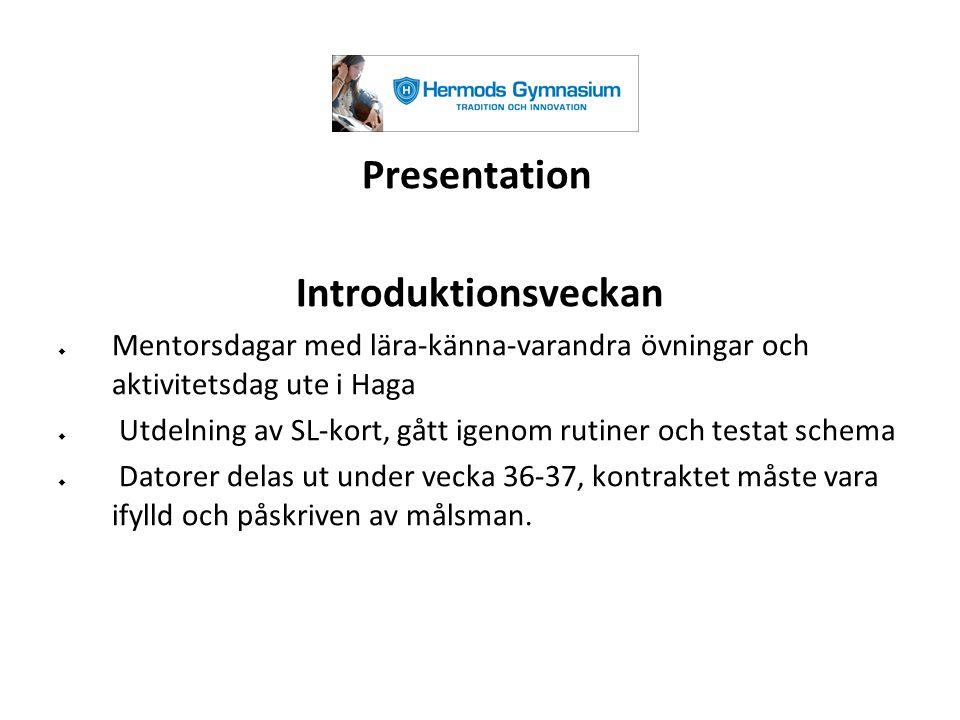 Presentation Introduktionsveckan  Mentorsdagar med lära-känna-varandra övningar och aktivitetsdag ute i Haga  Utdelning av SL-kort, gått igenom ruti