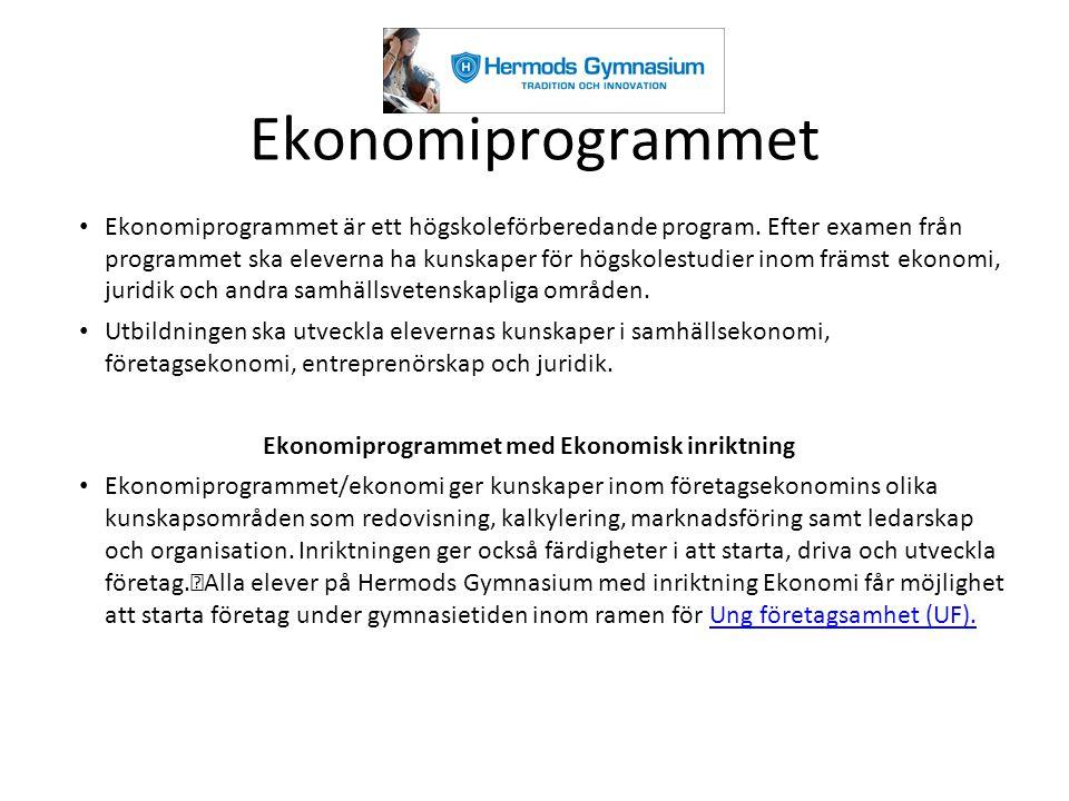 Ekonomiprogrammet Ekonomiprogrammet är ett högskoleförberedande program. Efter examen från programmet ska eleverna ha kunskaper för högskolestudier in