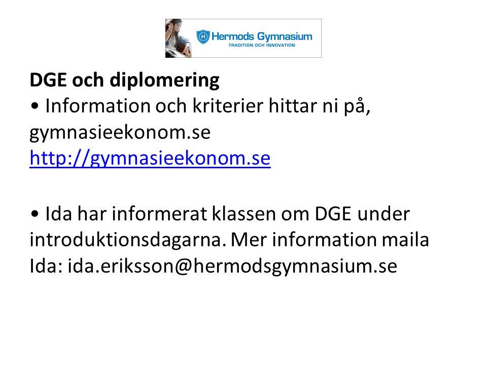 DGE och diplomering Information och kriterier hittar ni på, gymnasieekonom.se http://gymnasieekonom.se http://gymnasieekonom.se Ida har informerat kla
