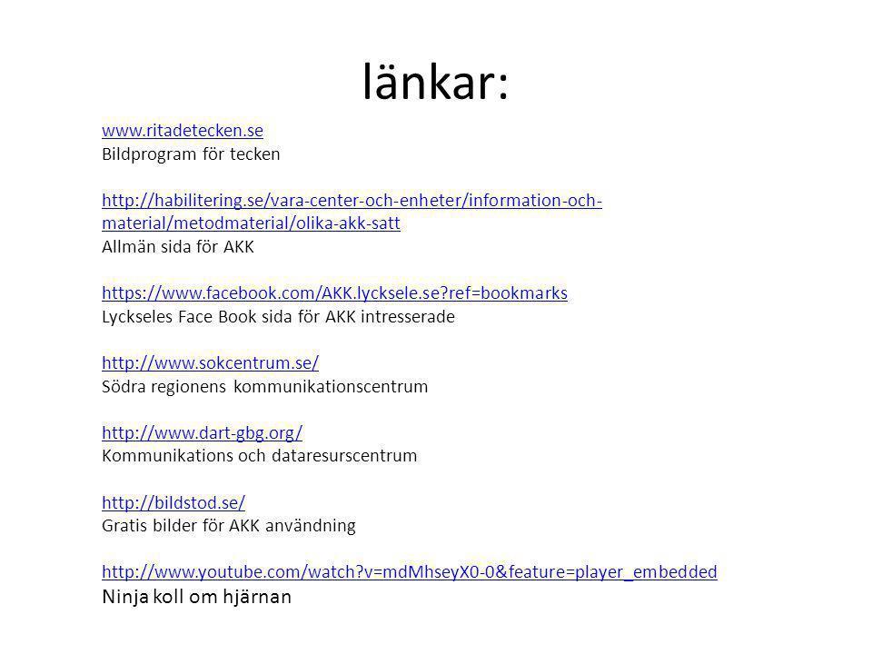 länkar: www.ritadetecken.se Bildprogram för tecken http://habilitering.se/vara-center-och-enheter/information-och- material/metodmaterial/olika-akk-sa