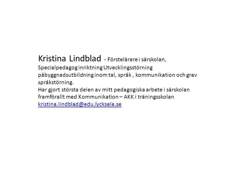 Kristina Lindblad - Förstelärare i särskolan, Specialpedagog inriktning Utvecklingsstörning påbyggnadsutbildning inom tal, språk, kommunikation och gr
