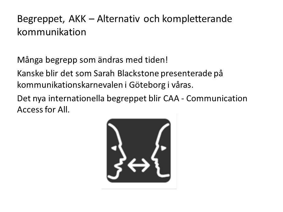 Begreppet, AKK – Alternativ och kompletterande kommunikation Många begrepp som ändras med tiden! Kanske blir det som Sarah Blackstone presenterade på