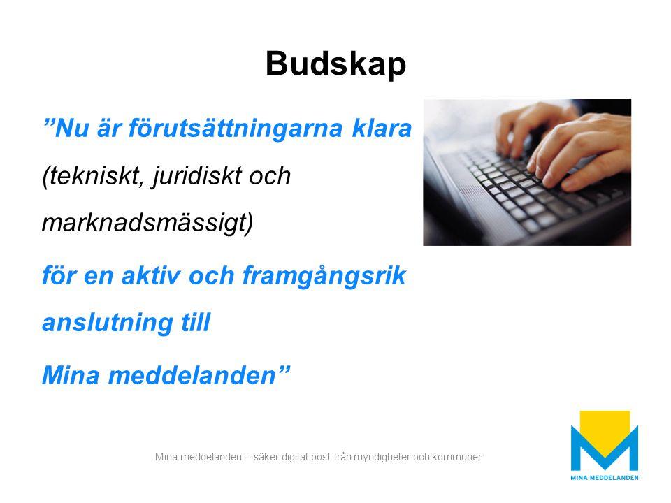 """Mina meddelanden – säker digital post från myndigheter och kommuner Budskap """"Nu är förutsättningarna klara (tekniskt, juridiskt och marknadsmässigt) f"""
