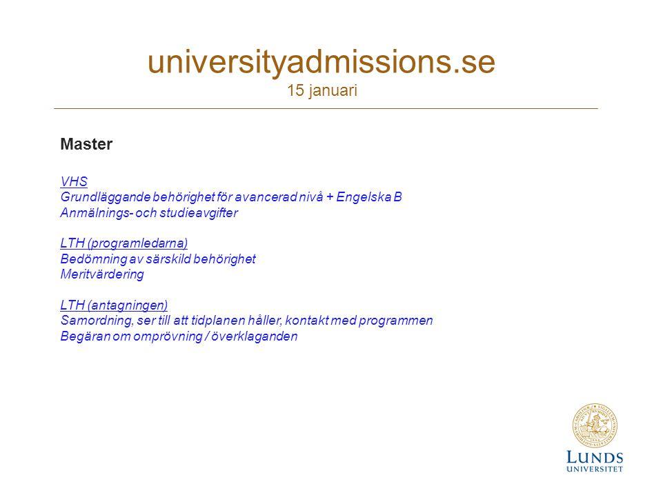 universityadmissions.se 15 januari Master VHS Grundläggande behörighet för avancerad nivå + Engelska B Anmälnings- och studieavgifter LTH (programleda