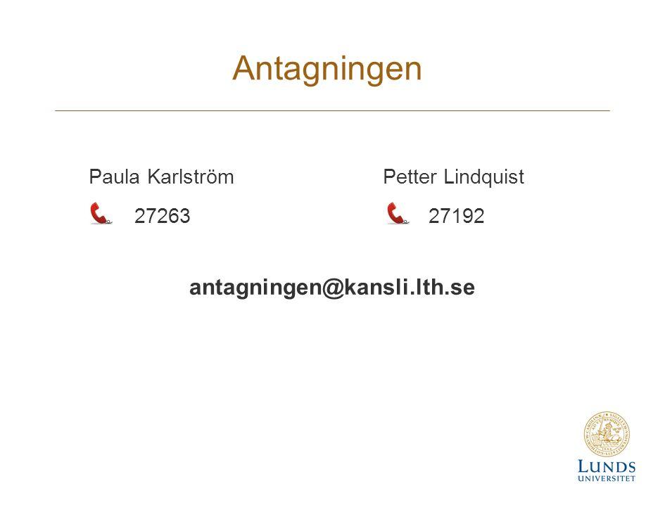 Antagningen Paula Karlström 27263 Petter Lindquist 27192 antagningen@kansli.lth.se