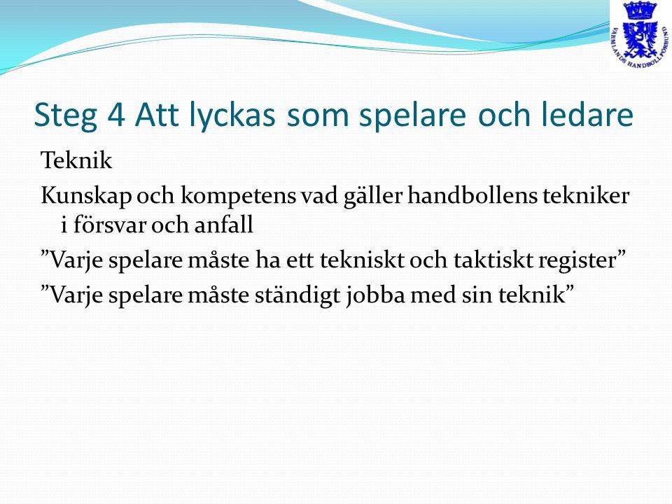 """Steg 4 Att lyckas som spelare och ledare Teknik Kunskap och kompetens vad gäller handbollens tekniker i försvar och anfall """"Varje spelare måste ha ett"""