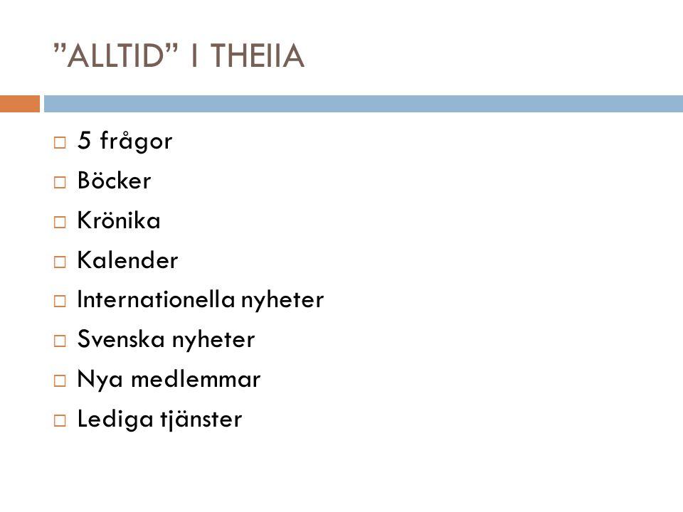 ALLTID I THEIIA  5 frågor  Böcker  Krönika  Kalender  Internationella nyheter  Svenska nyheter  Nya medlemmar  Lediga tjänster