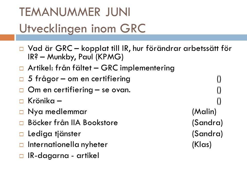 TEMANUMMER JUNI Utvecklingen inom GRC  Vad är GRC – kopplat till IR, hur förändrar arbetssätt för IR.