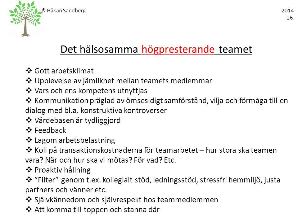 © Håkan Sandberg 2014 26. Det hälsosamma högpresterande teamet  Gott arbetsklimat  Upplevelse av jämlikhet mellan teamets medlemmar  Vars och ens k