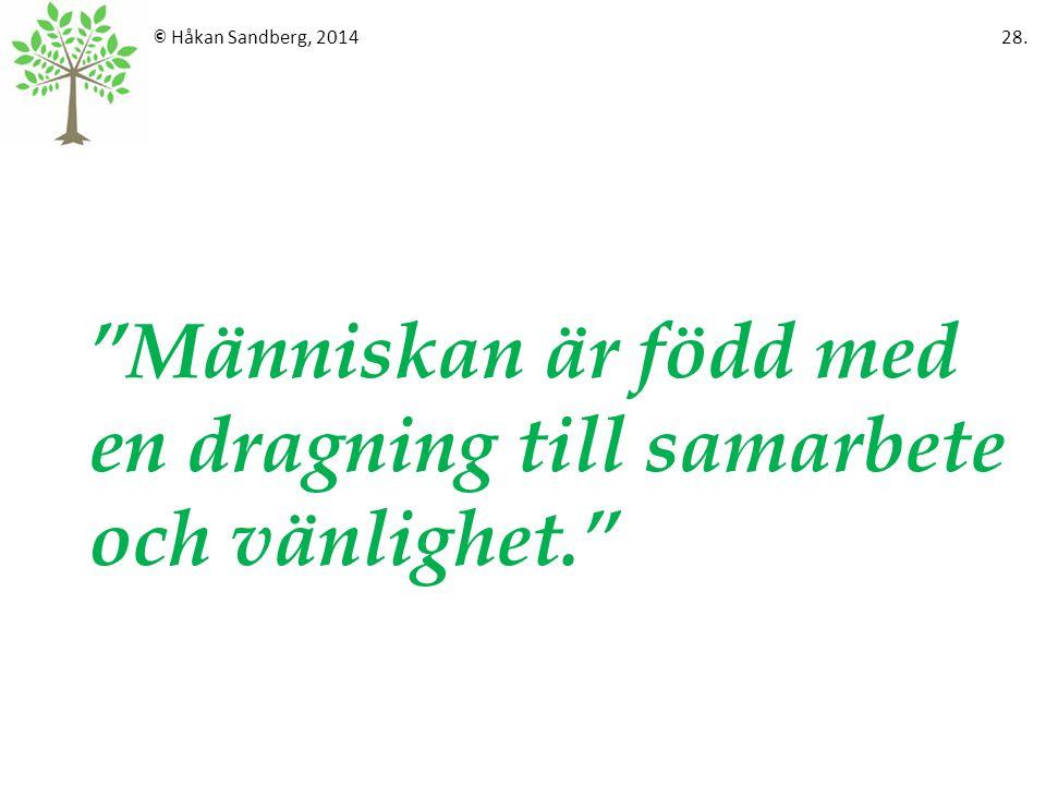 """© Håkan Sandberg, 2014 28. """"Människan är född med en dragning till samarbete och vänlighet."""""""