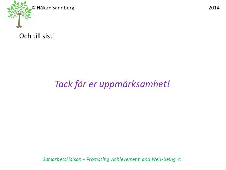 Tack för er uppmärksamhet! SamarbetsHälsan – Promoting Achievement and Well-being © © Håkan Sandberg 2014 Och till sist!
