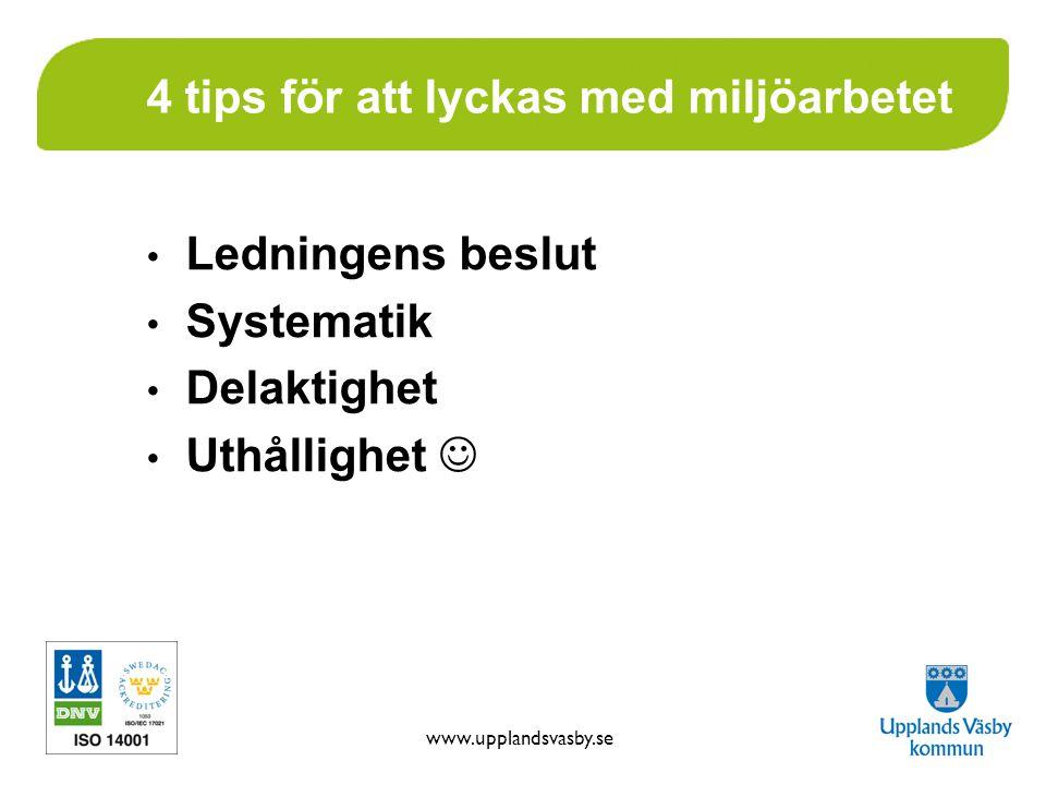 www.upplandsvasby.se 4 tips för att lyckas med miljöarbetet Ledningens beslut Systematik Delaktighet Uthållighet