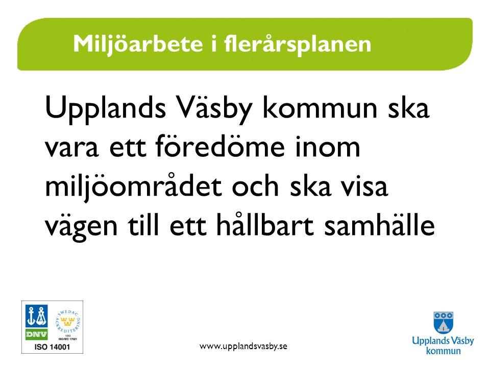 www.upplandsvasby.se Miljöarbete i flerårsplanen Upplands Väsby kommun ska vara ett föredöme inom miljöområdet och ska visa vägen till ett hållbart samhälle