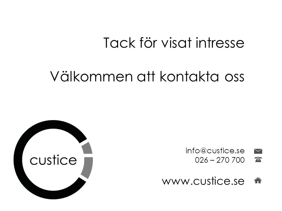 info@custice.se 026 – 270 700 www.custice.se Tack för visat intresse Välkommen att kontakta oss