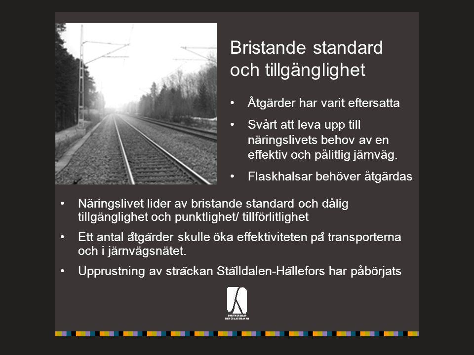 Bristande standard och tillgänglighet Åtgärder har varit eftersatta Svårt att leva upp till näringslivets behov av en effektiv och pålitlig järnväg. F