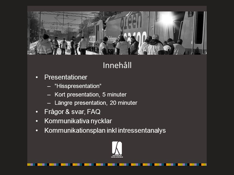 """Innehåll Presentationer –""""Hisspresentation"""" –Kort presentation, 5 minuter –Längre presentation, 20 minuter Frågor & svar, FAQ Kommunikativa nycklar Ko"""
