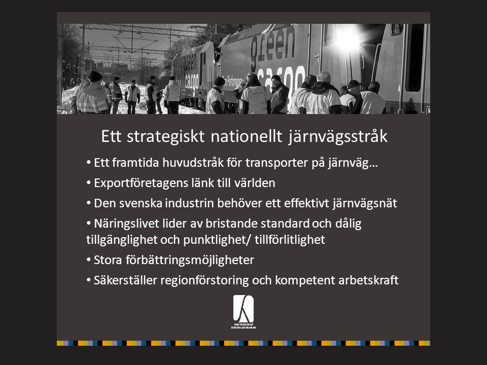 Ett strategiskt nationellt järnvägsstråk Ett framtida huvudstråk för transporter på järnväg… Exportföretagens länk till världen Den svenska indus