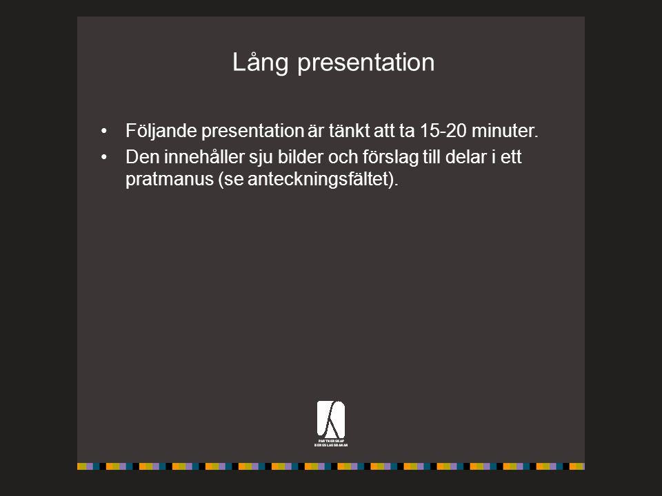 Lång presentation Följande presentation är tänkt att ta 15-20 minuter. Den innehåller sju bilder och förslag till delar i ett pratmanus (se anteckning