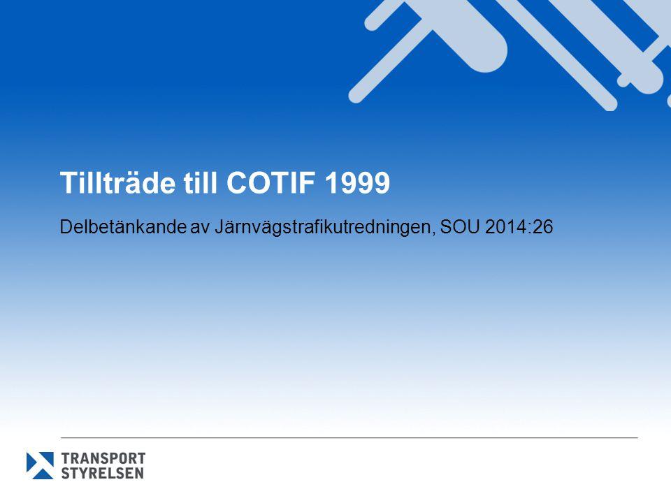 Tillträde till COTIF 1999 Delbetänkande av Järnvägstrafikutredningen, SOU 2014:26
