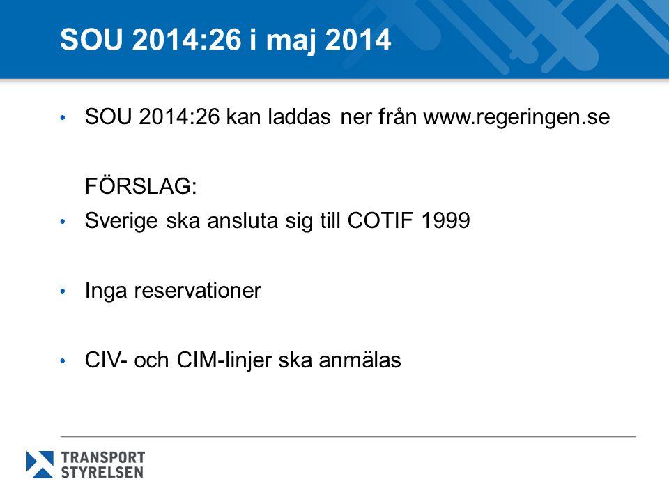 SOU 2014:26 i maj 2014 SOU 2014:26 kan laddas ner från www.regeringen.se FÖRSLAG: Sverige ska ansluta sig till COTIF 1999 Inga reservationer CIV- och CIM-linjer ska anmälas
