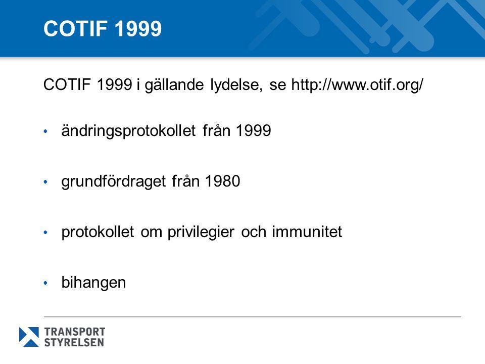 COTIF 1999 COTIF 1999 i gällande lydelse, se http://www.otif.org/ ändringsprotokollet från 1999 grundfördraget från 1980 protokollet om privilegier och immunitet bihangen