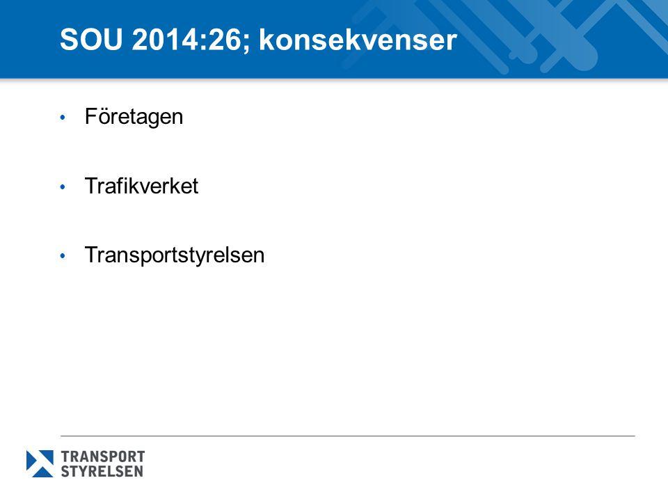 SOU 2014:26; konsekvenser Företagen Trafikverket Transportstyrelsen