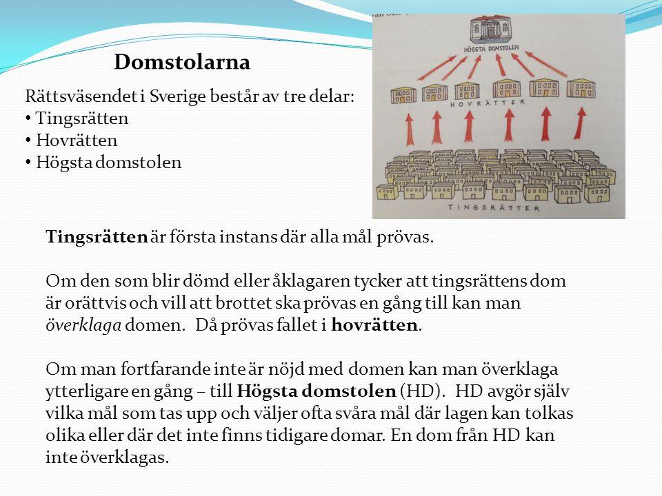 Domstolarna Rättsväsendet i Sverige består av tre delar: Tingsrätten Hovrätten Högsta domstolen Tingsrätten är första instans där alla mål prövas. Om