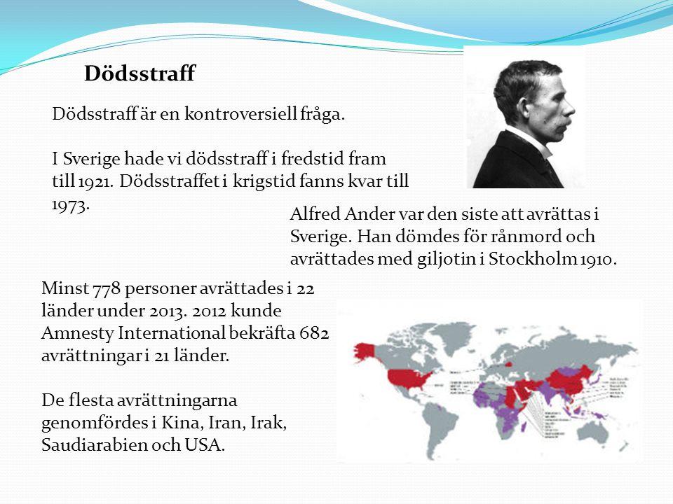 Dödsstraff Dödsstraff är en kontroversiell fråga. I Sverige hade vi dödsstraff i fredstid fram till 1921. Dödsstraffet i krigstid fanns kvar till 1973