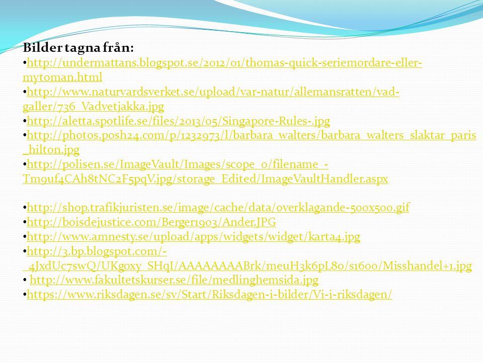Bilder tagna från: http://undermattans.blogspot.se/2012/01/thomas-quick-seriemordare-eller- mytoman.html http://undermattans.blogspot.se/2012/01/thoma