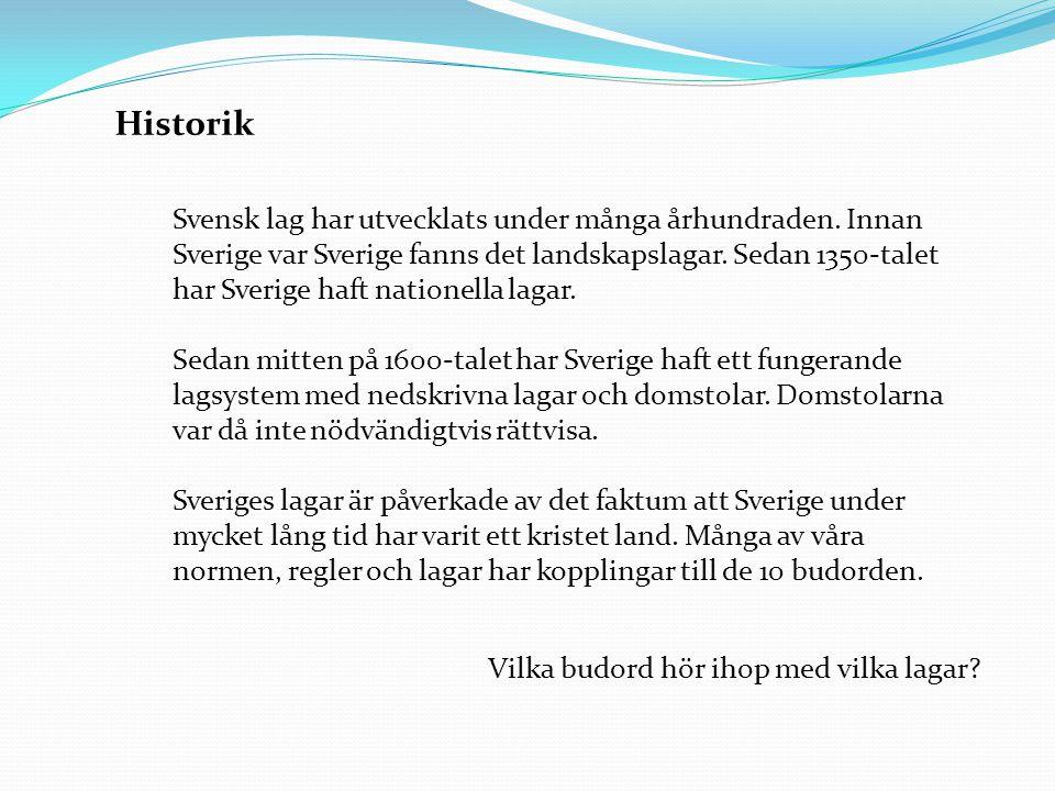 Historik Svensk lag har utvecklats under många århundraden. Innan Sverige var Sverige fanns det landskapslagar. Sedan 1350-talet har Sverige haft nati