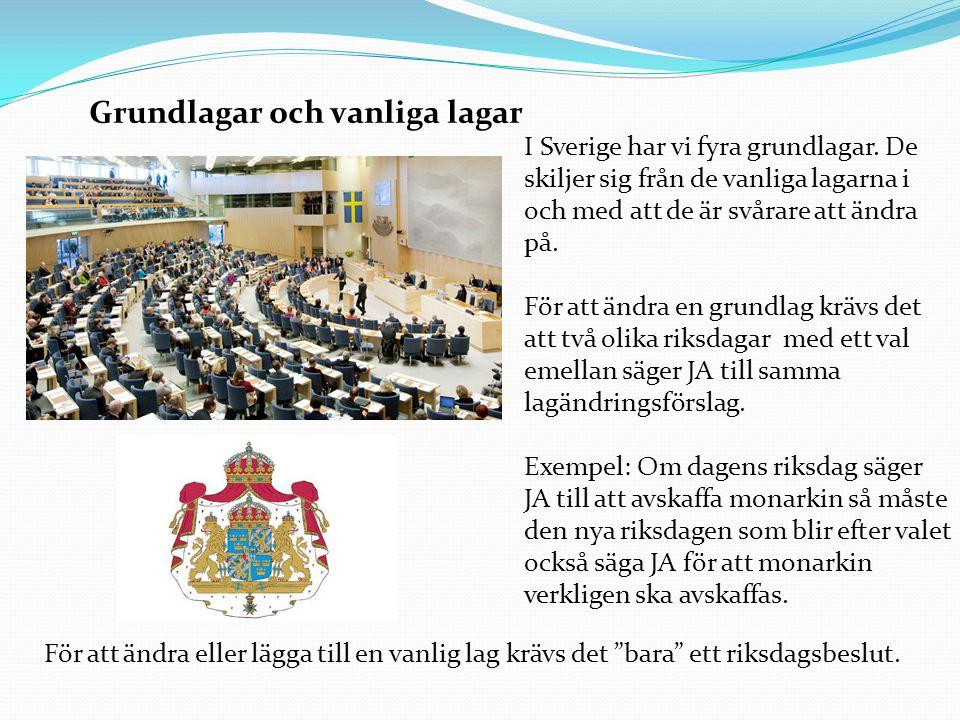 Grundlagar och vanliga lagar I Sverige har vi fyra grundlagar. De skiljer sig från de vanliga lagarna i och med att de är svårare att ändra på. För at