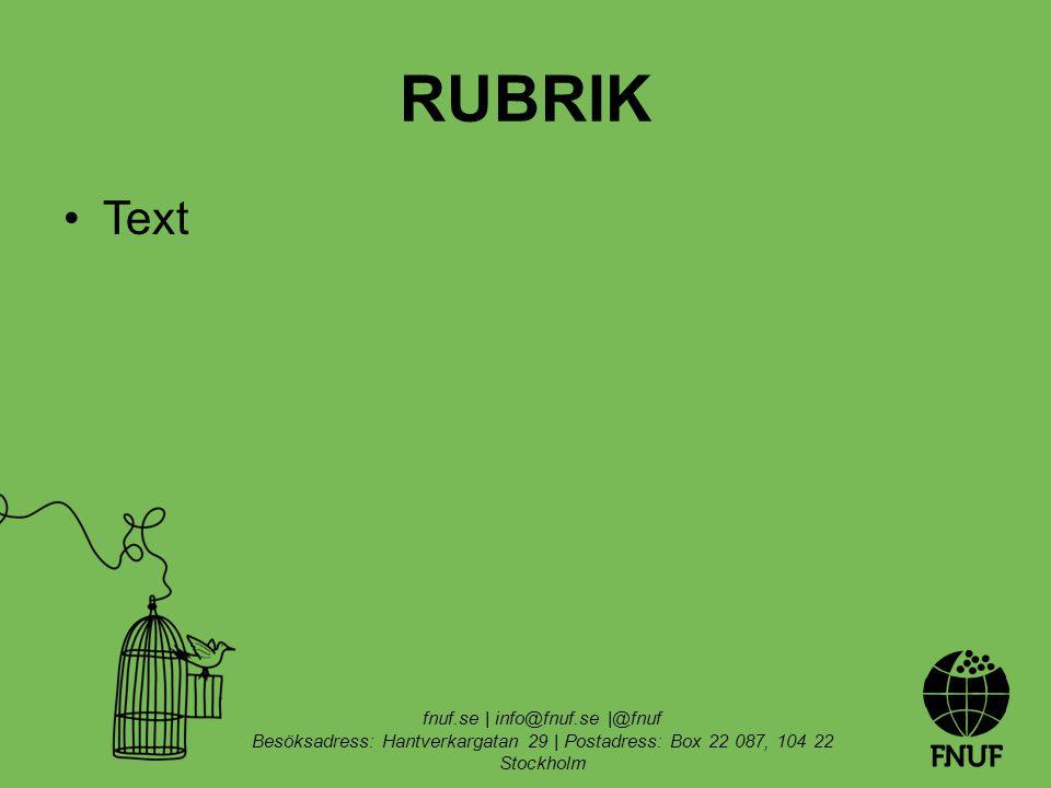 RUBRIK Text fnuf.se | info@fnuf.se |@fnuf Besöksadress: Hantverkargatan 29 | Postadress: Box 22 087, 104 22 Stockholm
