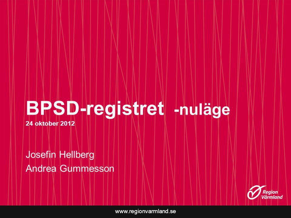 www.regionvarmland.se BPSD-registret -nuläge 24 oktober 2012 Josefin Hellberg Andrea Gummesson