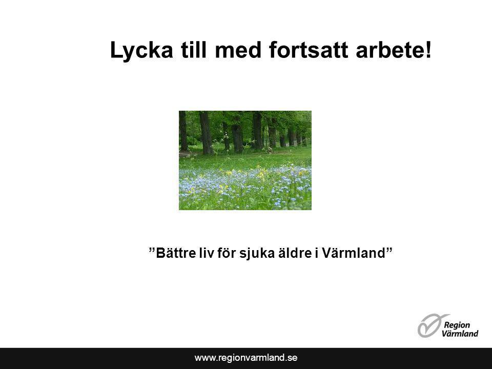 www.regionvarmland.se Lycka till med fortsatt arbete! Bättre liv för sjuka äldre i Värmland