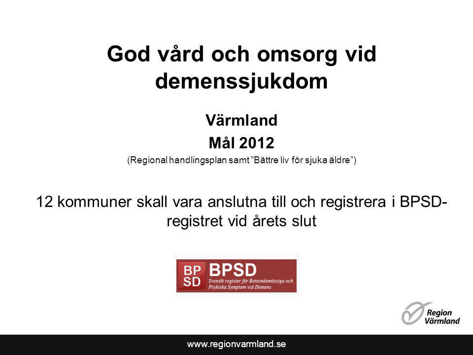 """www.regionvarmland.se God vård och omsorg vid demenssjukdom Värmland Mål 2012 (Regional handlingsplan samt """"Bättre liv för sjuka äldre"""") 12 kommuner s"""