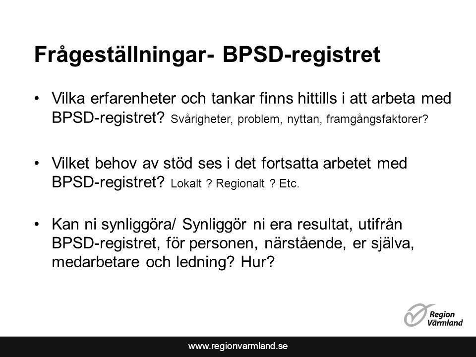 www.regionvarmland.se Frågeställningar- BPSD-registret Vilka erfarenheter och tankar finns hittills i att arbeta med BPSD-registret? Svårigheter, prob