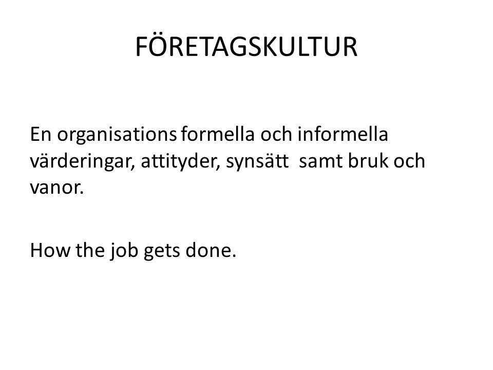 FÖRETAGSKULTUR En organisations formella och informella värderingar, attityder, synsätt samt bruk och vanor. How the job gets done.