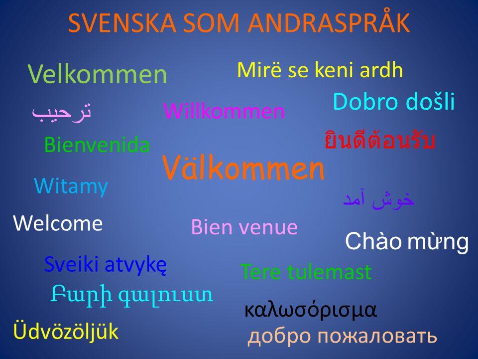SVENSKA SOM ANDRASPRÅK Welcome Willkommen Bien venue Välkommen Bienvenida Dobro došli Mirë se keni ardh Sveiki atvykę ترحيب ยินดีต้อนรับ Բարի գալուստ