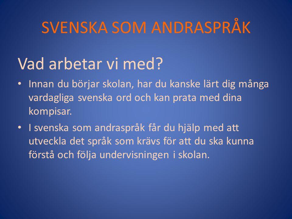 SVENSKA SOM ANDRASPRÅK Introduktionsklass Om du är helt ny i Sverige går du i introduktionsklass för att lära dig grunderna i svenska.