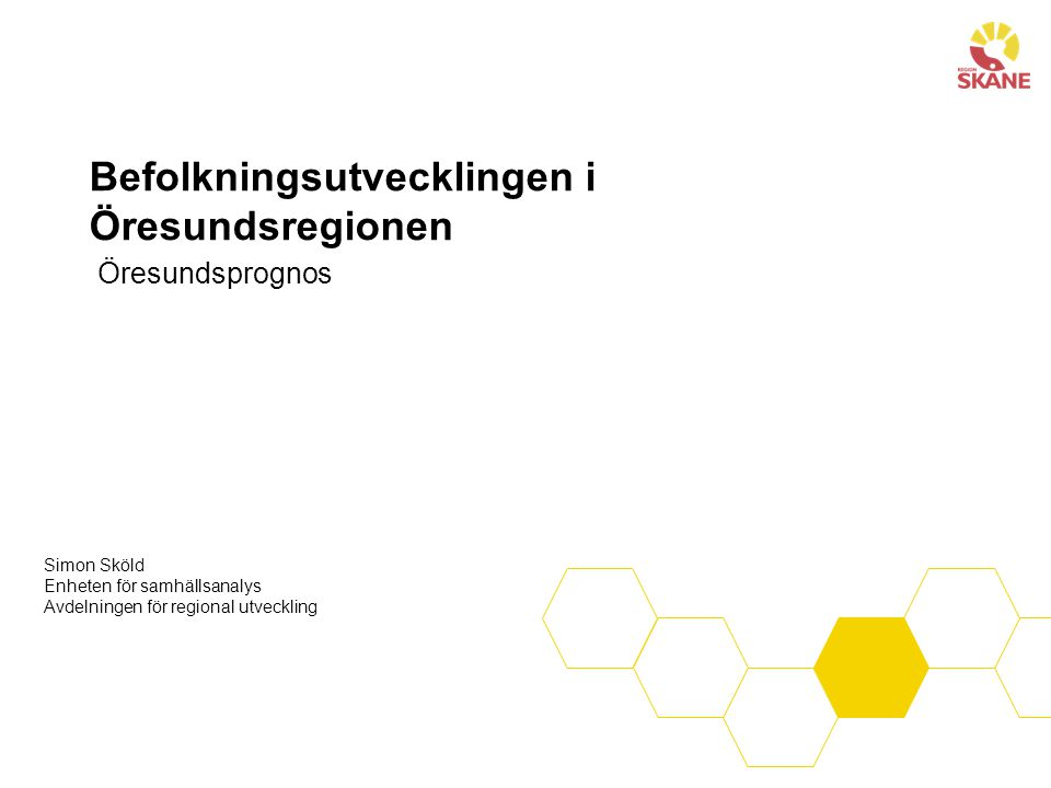 Befolkningsutvecklingen i Öresundsregionen Öresundsprognos Simon Sköld Enheten för samhällsanalys Avdelningen för regional utveckling