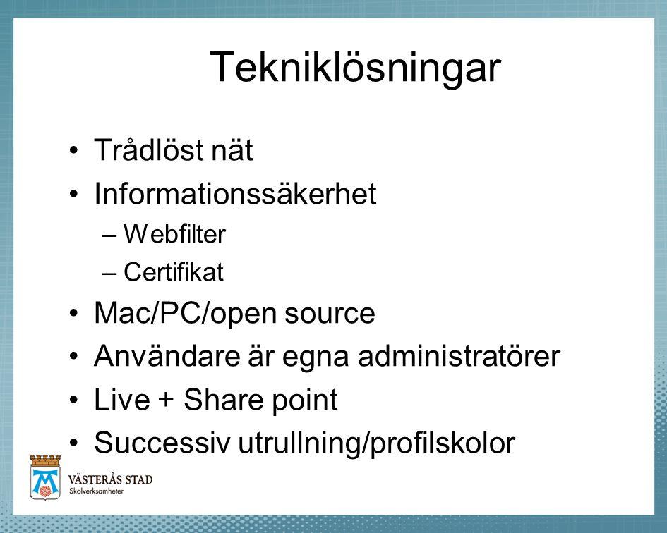 Tekniklösningar Trådlöst nät Informationssäkerhet –Webfilter –Certifikat Mac/PC/open source Användare är egna administratörer Live + Share point Succe