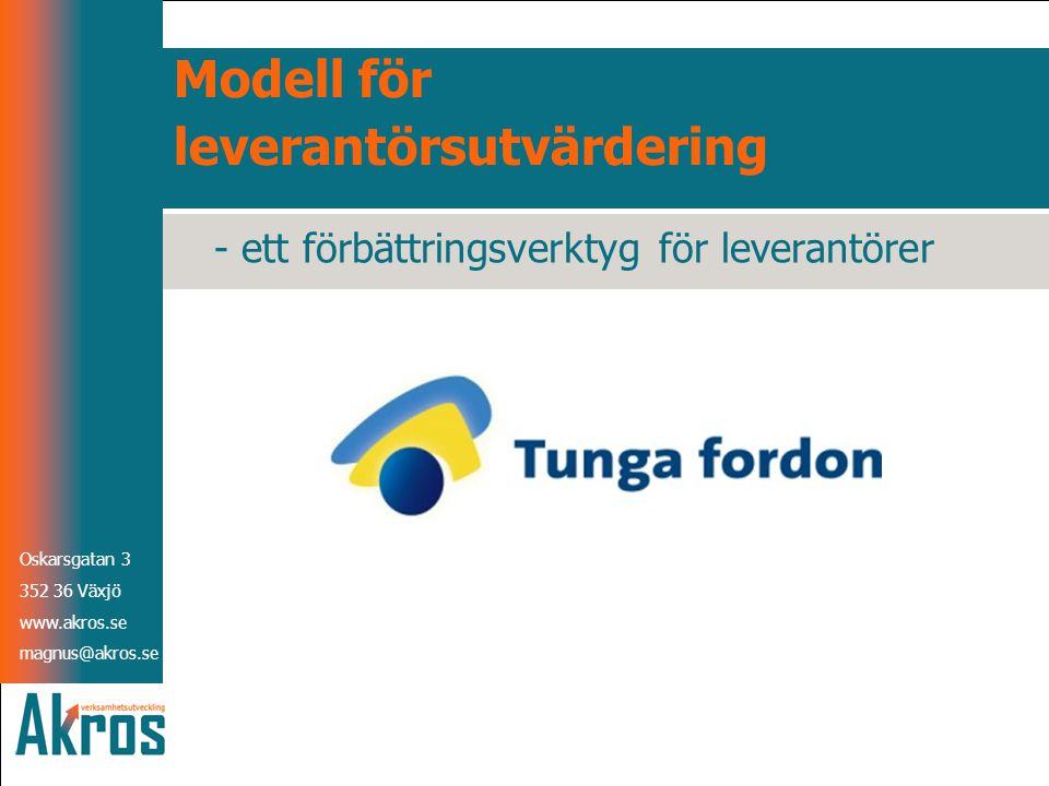 Oskarsgatan 3 352 36 Växjö www.akros.se magnus@akros.se Oskarsgatan 3 352 36 Växjö www.akros.se magnus@akros.se Modell för leverantörsutvärdering - ett förbättringsverktyg för leverantörer