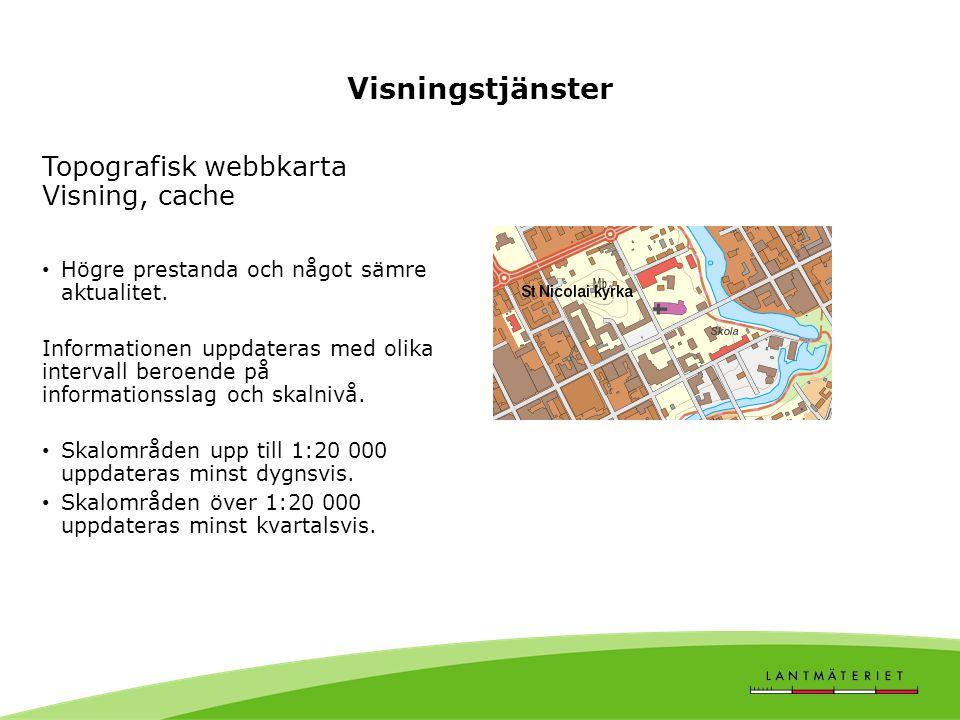 Visningstjänster Topografisk webbkarta Visning, cache Högre prestanda och något sämre aktualitet.
