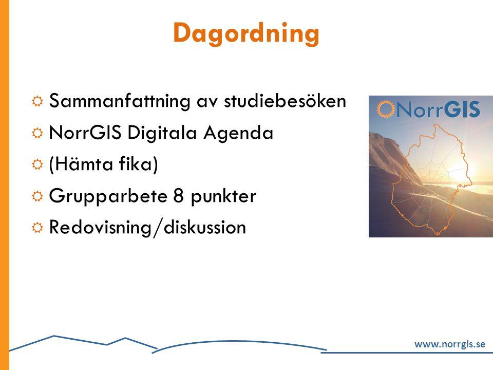 www.norrgis.se Dagordning  Sammanfattning av studiebesöken  NorrGIS Digitala Agenda  (Hämta fika)  Grupparbete 8 punkter  Redovisning/diskussion