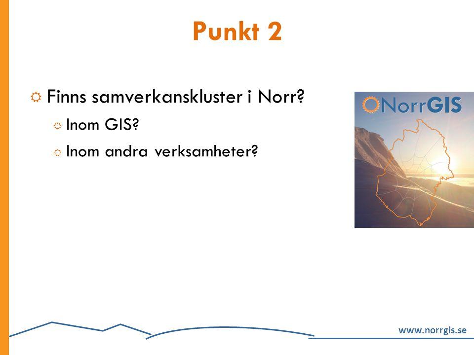 www.norrgis.se Punkt 2  Finns samverkanskluster i Norr?  Inom GIS?  Inom andra verksamheter?