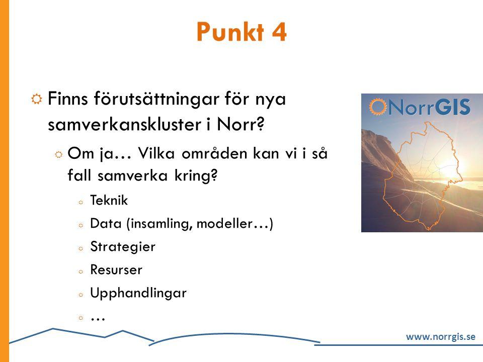 www.norrgis.se Punkt 4  Finns förutsättningar för nya samverkanskluster i Norr?  Om ja… Vilka områden kan vi i så fall samverka kring?  Teknik  Da
