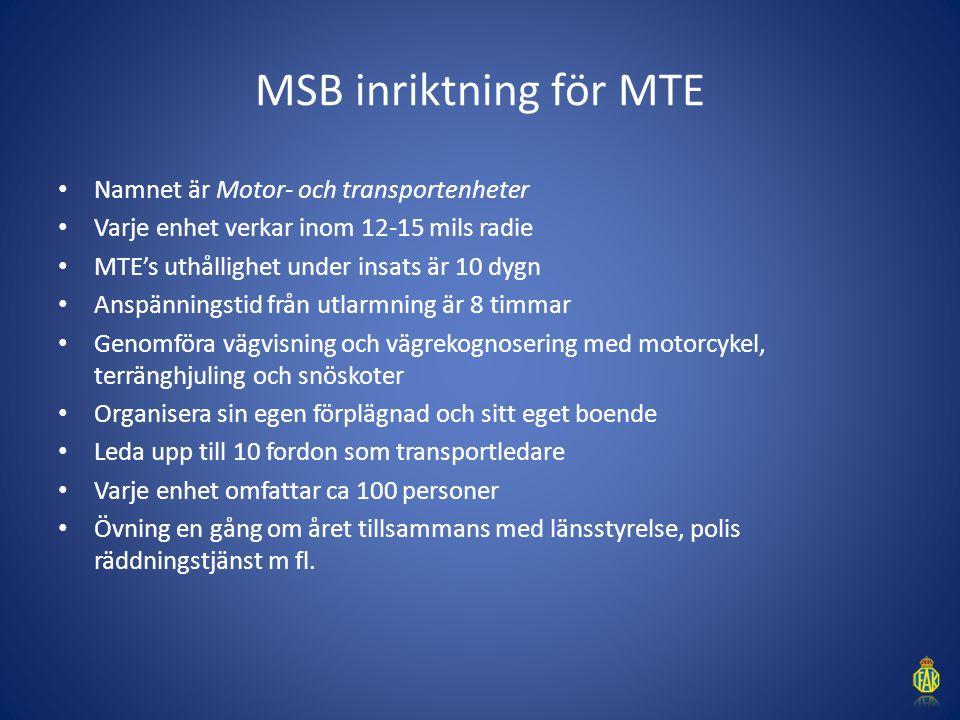 MSB inriktning för MTE Namnet är Motor- och transportenheter Varje enhet verkar inom 12-15 mils radie MTE's uthållighet under insats är 10 dygn Anspän