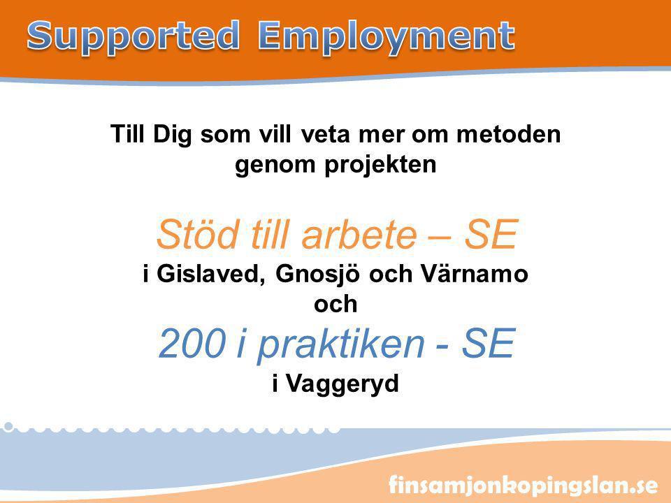 finsamjonkopingslan.se Till Dig som vill veta mer om metoden genom projekten Stöd till arbete – SE i Gislaved, Gnosjö och Värnamo och 200 i praktiken